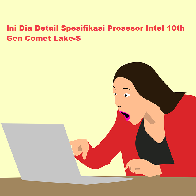 Ini Dia Detail Spesifikasi Prosesor Intel 10th Gen Comet Lake-S
